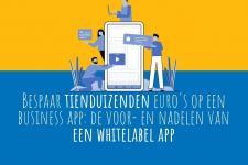 Bespaar tienduizenden euro's op een business app: de voor- en nadelen van een whitelabel app